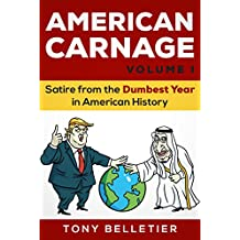 American Carnage Volume I: Satire from the Dumbest Year in American History (English Edition)