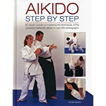 Aikido: Step by Step: An Expert Course on Mastering the Techniques of This Powerful Martial Art, Shown in Over 500 Photographs by Peter Brady (2013-10-29)