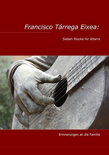 Francisco Tárrega Eixea: Sieben Stücke für Gitarre: Erinnerungen an die Familie