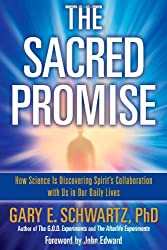 (THE SACRED PROMISE: HOW SCIENCE IS DISCOVERING SPIRIT'S COLLABORATION WITH US IN OUR DAILY LIVES ) By Schwartz, Gary E. (Author) Hardcover Published on (01, 2011)