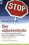 Der 'Idiotentest': Die medizinisch-psychologische Untersuchung (MPU) - Risiken - Chancen - Testverfahren - Tricks der Psychologen