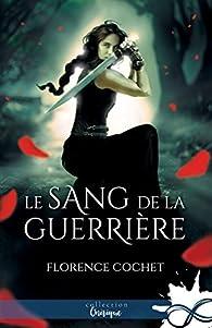 Le sang de la guerrière par Florence Cochet