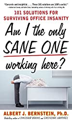 Am I The Only Sane One Working Here?: 101 Solutions for Surviving Office Insanity (Business Skills and Development)