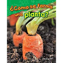 ¿Cómo se forma una planta? (What Makes a Plant?) (Science Readers: Content and Literacy)