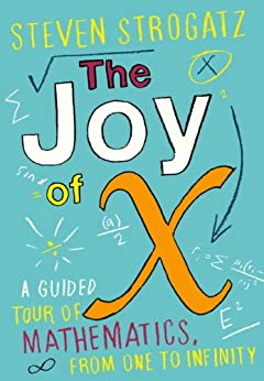 The Joy of X: A Guided Tour of Mathematics, from One to Infinity (English Edition) von [Strogatz, Steven]