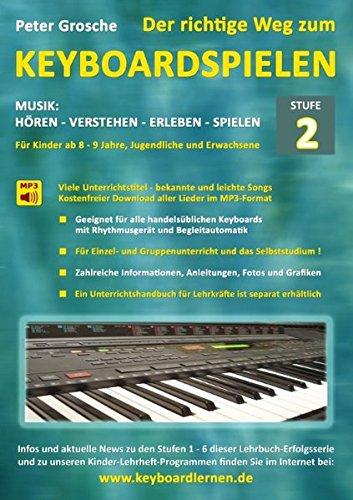 Der richtige Weg zum Keyboardspielen (Stufe 2): Für Kinder ab ca. 8-9 Jahre, Jugendliche und Erwachsene - Konzipiert für den Unterricht an Schulen und ... - Keyboard spielen lernen leicht gemacht