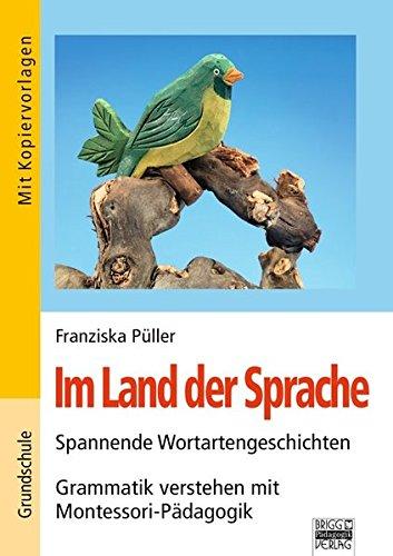 Brigg: Deutsch - Grundschule - Montessori-Materialien: Im Land der Sprache: Spannende Wortartgeschichten - Grammatik verstehen mit Montessori-Pädagogik