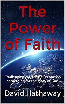 The Power of Faith: Challenging you to rise up and do something for the glory of God by [Hathaway, David]