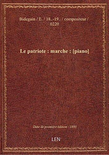 Le patriote : marche : [piano] / par E. Bidegain
