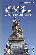 L'invention de la Belgique - Genèse d'un Etat-nation 1648-1830 de Sébastien Dubois