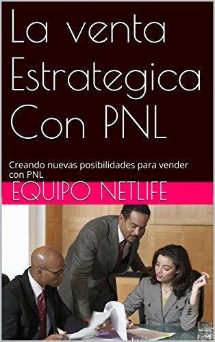 La venta Estrategica Con PNL: Creando nuevas posibilidades para vender con PNL por Equipo NetLife