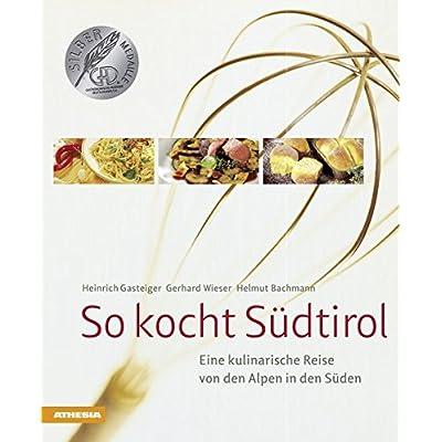 So kocht Südtirol: Eine kulinarische Reise von den Alpen in den Süden (So genießt Südtirol) (So genießt Südtirol / Ausgezeichnet mit dem Sonderpreis ... (Gastronomische Akademie Deutschlands e.V.))