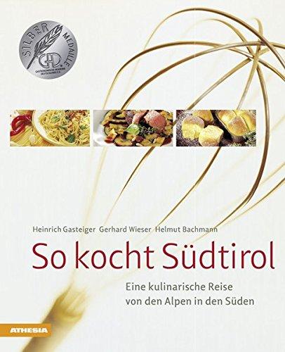 So kocht Südtirol: Eine kulinarische Reise von den Alpen in den Süden (So genießt Südtirol) par Gerhard Wieser