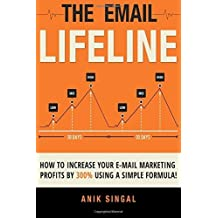 The Email Lifeline: How to Increase Your E-mail Marketing Profits by 300% Using a Specific Formula by Anik Singal (2015-07-17)