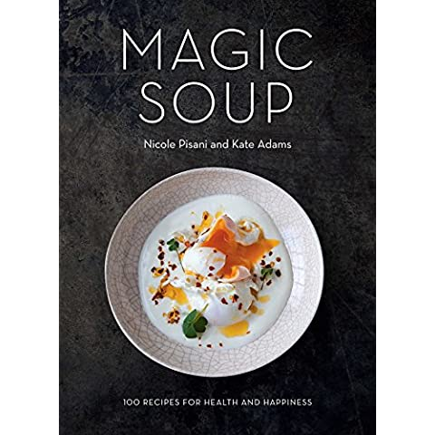 Magic Soup: 100 Recipes for Health and Happiness