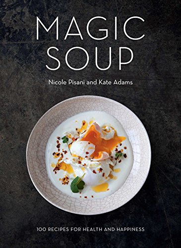 Magic Soup: 100 Recipes for Health and Happiness Adams Salat
