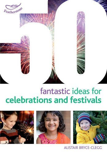 50 Fantastic Ideas for Celebrations and Festivals by Alistair Bryce-Clegg (October 8, 2015) Paperback