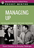 Managing Up: Expert Solutions to Everyday Challenges