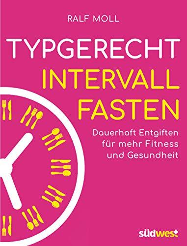 Typgerecht Intervallfasten: Dauerhaft entgiften für mehr Fitness und Gesundheit - Mit Fastenwoche für den perfekten Einstieg