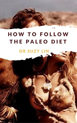 How to Follow The Paleo Diet: Living Like a Caveman, Cavewoman and CaveChild (English Edition) (Cavewoman Und Caveman)