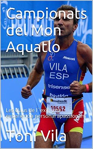Campionats del Mon Aquatlo: Les claus de l´exit, una experiencia personal apassionant (Catalan Edition) por Toni Vila