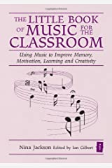 The Little Book of Music for the Classroom (Independent Thinking Series) Using Music to Improve Memory, Motivation, Learning and Creativity (The Independent Thinking Series) Hardcover