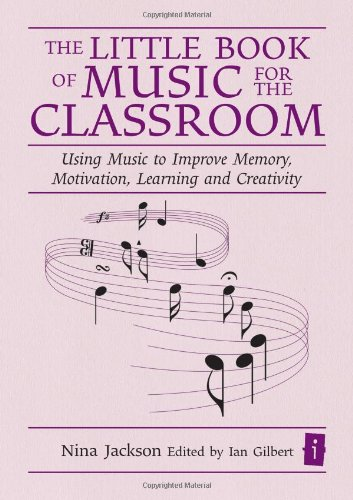 The Little Book of Music for the Classroom (Independent Thinking Series) Using Music to Improve Memory, Motivation, Learning and Creativity (The Independent Thinking Series)