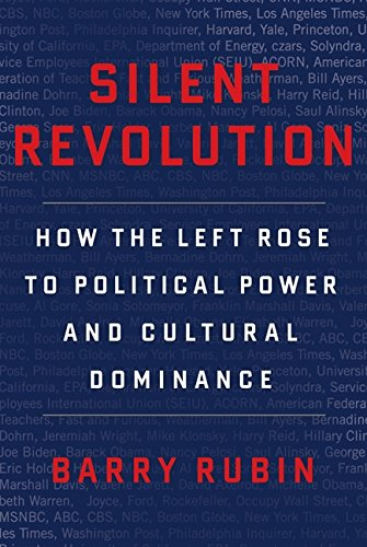 Silent Revolution: How the Left Rose to Political Power and Cultural Dominance por Barry Rubin