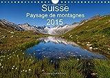 Suisse - Paysage de montagnes 2015 2015: Un voyage a travers toutes les saisons en Suisse
