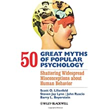 50 Great Myths of Popular Psychology - Shattering Widespread Misconceptions about Human Behavior (Great Myths in Psychology)