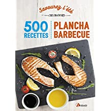Savourez l'été : 500 recettes plancha barbecue