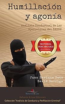 Humillación Y Agonia.: Análisis Conductual De Las Ejecuciones Del Daesh por Juan Enrique Soto Castro epub