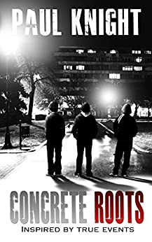 Concrete Roots: inspired by true events (Concrete Series Book 1) by [Knight, Paul]