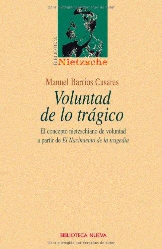 Voluntad de lo tragico (BIBLIOTECA NIETZSCHEANA nº 2) por Manuel Barrios Casares