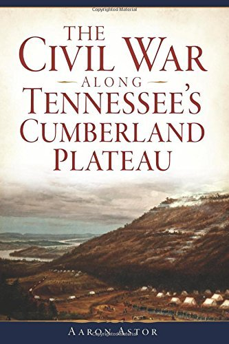 The Civil War Along Tennessee's Cumberland Plateau by Aaron Astor (25-May-2015) Paperback (Aaron Astor)