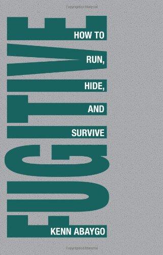 Fugitive!: How to Run, Hide and Survive por Kenn Abaygo