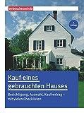 Kauf eines gebrauchten Hauses: Besichtigung, Auswahl, Kaufvertrag - mit vielen Checklisten - Peter Burk