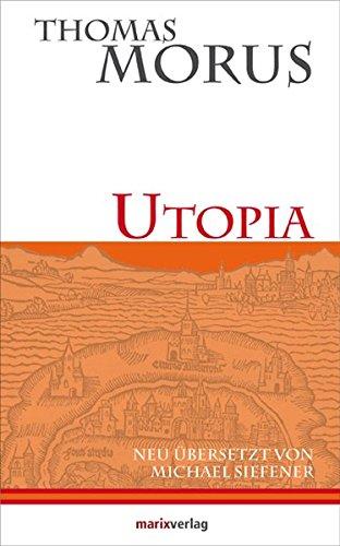 Utopia: Die erste literarische Utopie der Neuzeit (Kleine Philosophische Reihe)