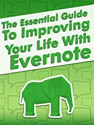 The Essential Guide To Improving Your Life With Evernote Including Secrets and Tips For Using The Evernote App (English Edition)