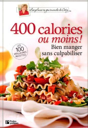 400 calories ou moins !: Bien manger sans culpabiliser