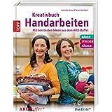 Kreativbuch Handarbeiten: Modelle aus dem ARD Buffet & Grundlagen Nähen, Stricken, Häkeln