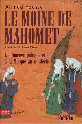 Le moine de Mahomet : L'entourage judéo-chrétien à la Mecque au VIe siècle