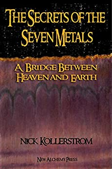 Secrets of the Seven Metals: A Bridge between Heaven and Earth by [Kollerstrom, Nicholas]