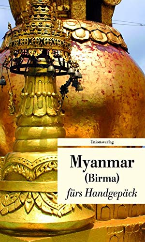 Myanmar fürs Handgepäck. Geschichten und Berichte - Ein Kulturkompass (Bücher fürs Handgepäck)