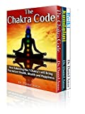 Chakra Healing: The Secret Code To Incredible Health, Amazing Wealth and Happiness Through Kundalini, Reiki and Chakra Healing (kundalini yoga, the third healing for women, chakra lights Book 1)