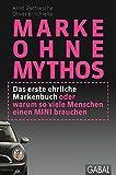 Marke ohne Mythos: Das erste ehrliche Markenbuch oder warum so viele Menschen einen MINI brauchen (Dein Business)