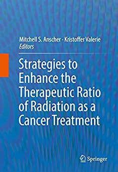 Strategies To Enhance The Therapeutic Ratio Of Radiation As A Cancer Treatment por Mitchell S. Anscher epub