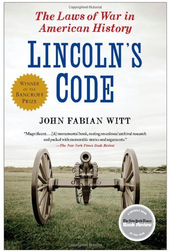 Lincoln's Code: The Laws of War in American History: Written by John Fabian Witt, 2013 Edition, Publisher: Free Press [Paperback]