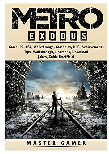 Metro Exodus Game, PC, PS4, Walkthrough, Gameplay, DLC, Achievements, Tips, Walkthrough, Upgrades, Download, Jokes, Guide Unofficial -