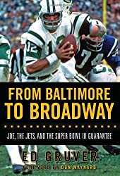 From Baltimore to Broadway: Joe, the Jets, and the Super Bowl III Guarantee by Ed Gruver (2009-09-01)